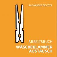 Arbeitsbuch Wäscheklammeraustausch - Alexander de Cova